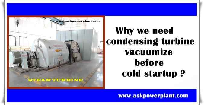 Why we need condensing turbine vacuumize before cold startup