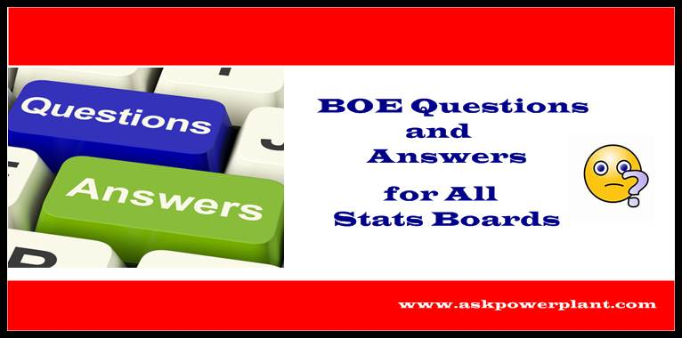 BOE (BOILER OPERATION ENGINEERING QUESTIONS ) AND ANSWERS FOR ALL STATS BOARD
