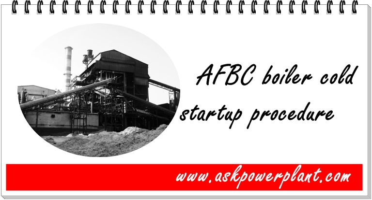 AFBC ( Atmospheric Fluidized Bed Combustion ) BOILER COLD START UP