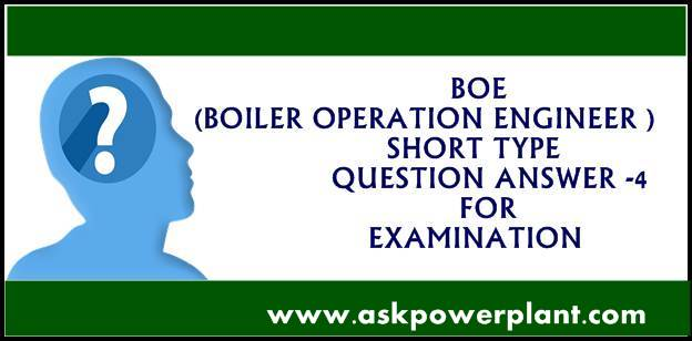 BOE (BOILER OPERATION ENGINEER ) SHORT TYPE QUESTION ANSWER-4 FOR EXAMINATION