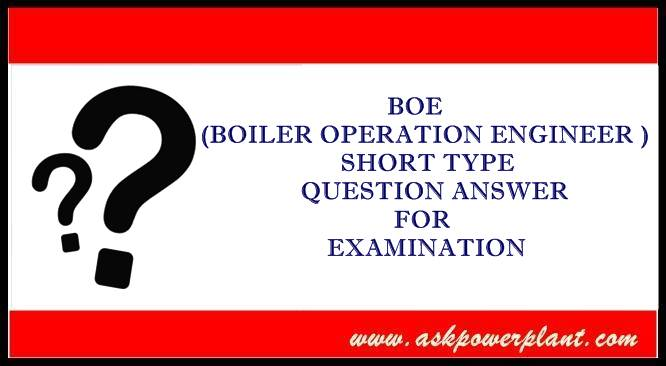 BOE (BOILER OPERATION ENGINEER ) SHORT TYPE QUESTION ANSWER FOR EXAMINATION
