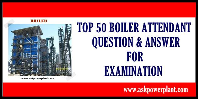 TOP 50 BOILER ATTENDANT QUESTION ANSWER FOR EXAMINATION