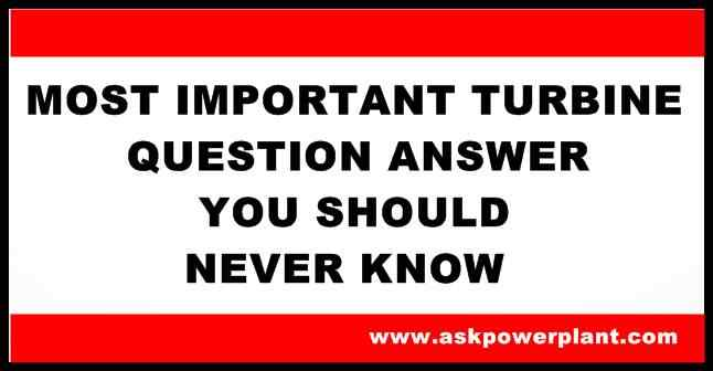 MOST IMPORTANT TURBINE QUESTION ANSWER YOU SHOULD NEVER KNOW
