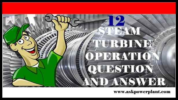 12 STEAM TURBINE OPERATION QUESTION ANSWER