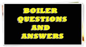BOILER QUESTIONS AND ANSWERS