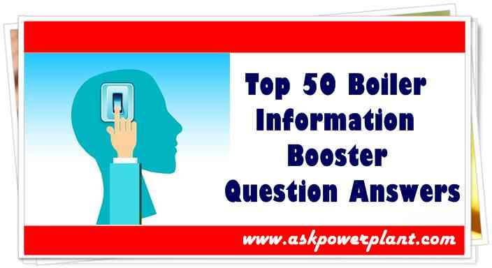 Top 50 Boiler Information Booster Question Answers - ASKPOWERPLANT