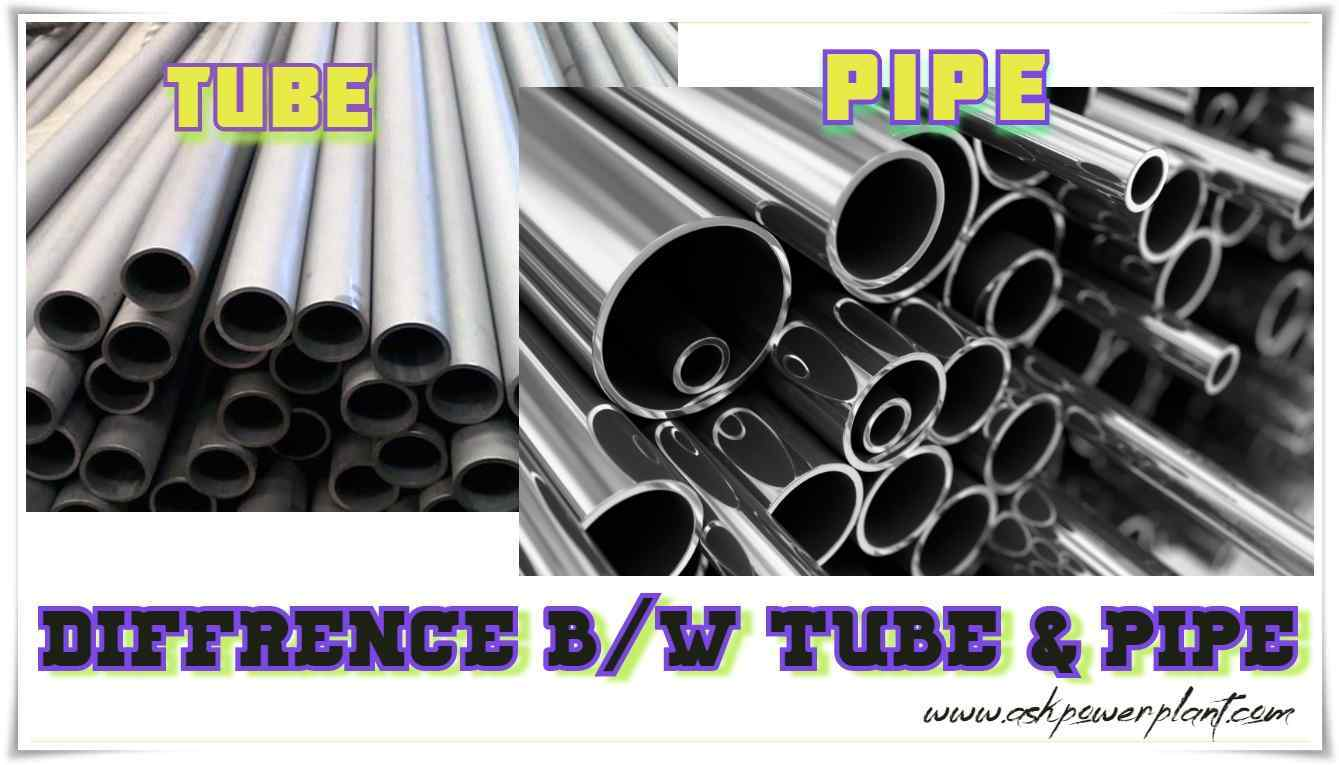 DIFFERENCE BETWEEN TUBE AND PIPE